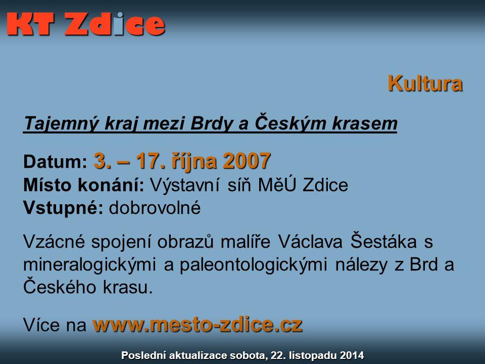 Kultura Tajemný kraj mezi Brdy a Českým krasem 3. – 17. října 2007 Datum: 3. – 17. října 2007 Místo konání: Výstavní síň MěÚ Zdice Vstupné: dobrovolné