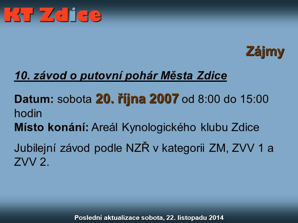 Zájmy 10. závod o putovní pohár Města Zdice 20. října 2007 Datum: sobota 20. října 2007 od 8:00 do 15:00 hodin Místo konání: Areál Kynologického klubu