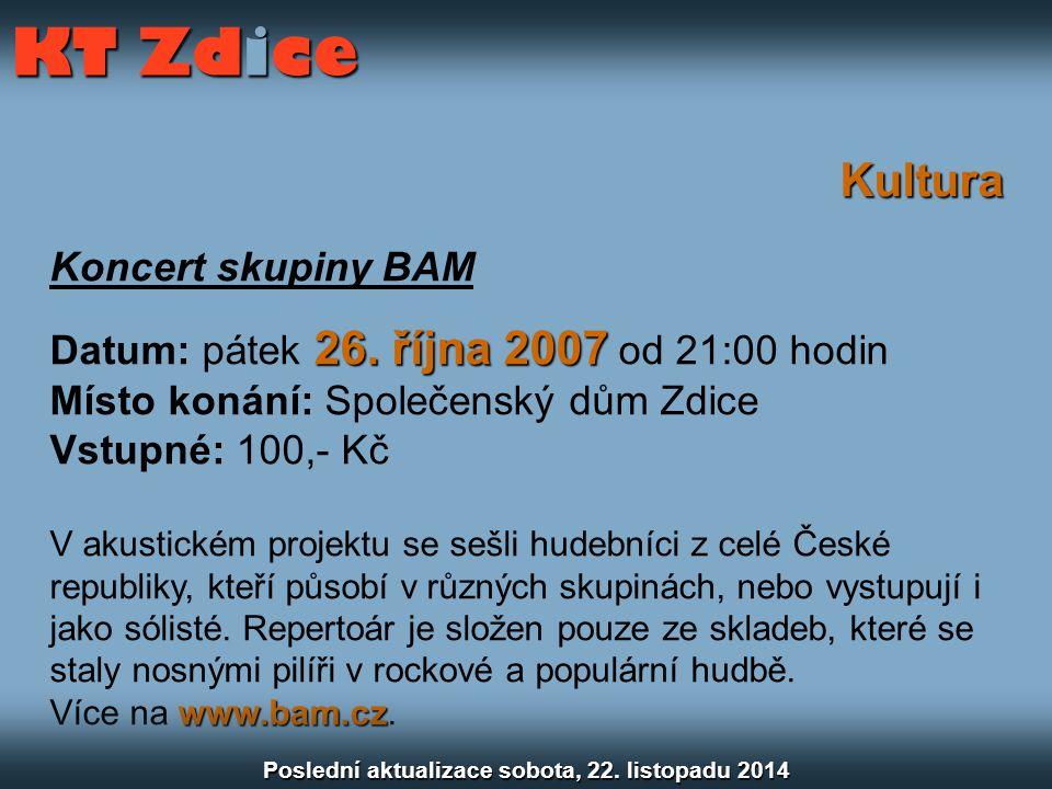 Kultura Koncert skupiny BAM 26. října 2007 Datum: pátek 26. října 2007 od 21:00 hodin Místo konání: Společenský dům Zdice Vstupné: 100,- Kč V akustick
