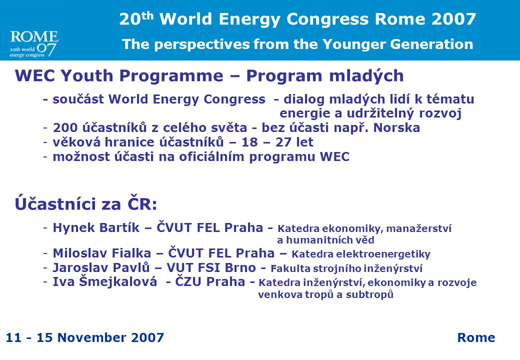 11 - 15 November 2007Rome 20 th World Energy Congress Rome 2007 The perspectives from the Younger Generation WEC Youth Programme – Program mladých - s