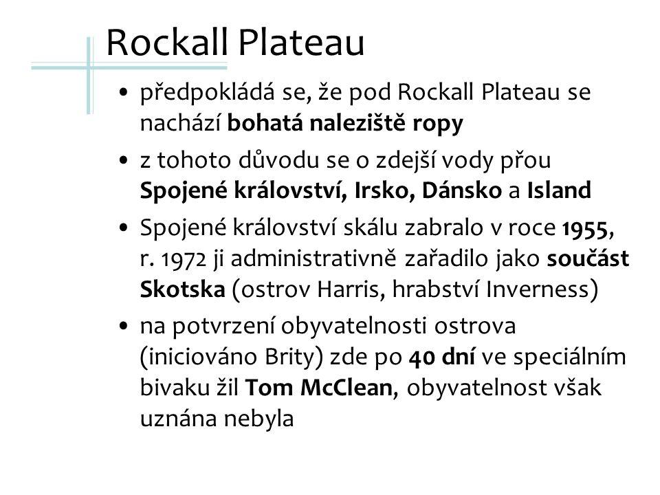 Rockall Plateau předpokládá se, že pod Rockall Plateau se nachází bohatá naleziště ropy z tohoto důvodu se o zdejší vody přou Spojené království, Irsko, Dánsko a Island Spojené království skálu zabralo v roce 1955, r.