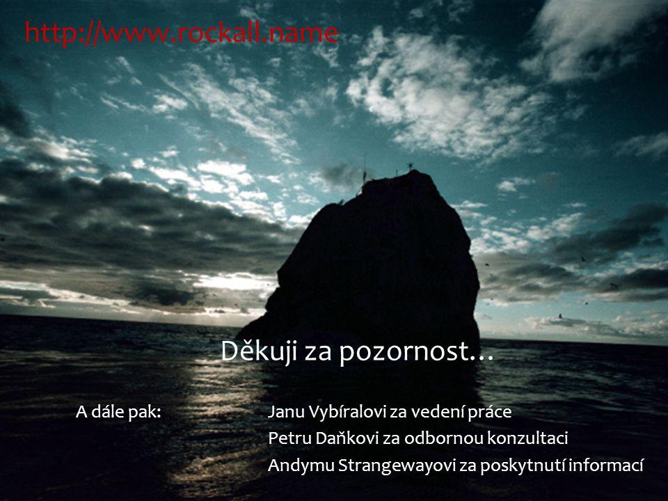 Děkuji za pozornost… A dále pak: Janu Vybíralovi za vedení práce Petru Daňkovi za odbornou konzultaci Andymu Strangewayovi za poskytnutí informací http://www.rockall.name