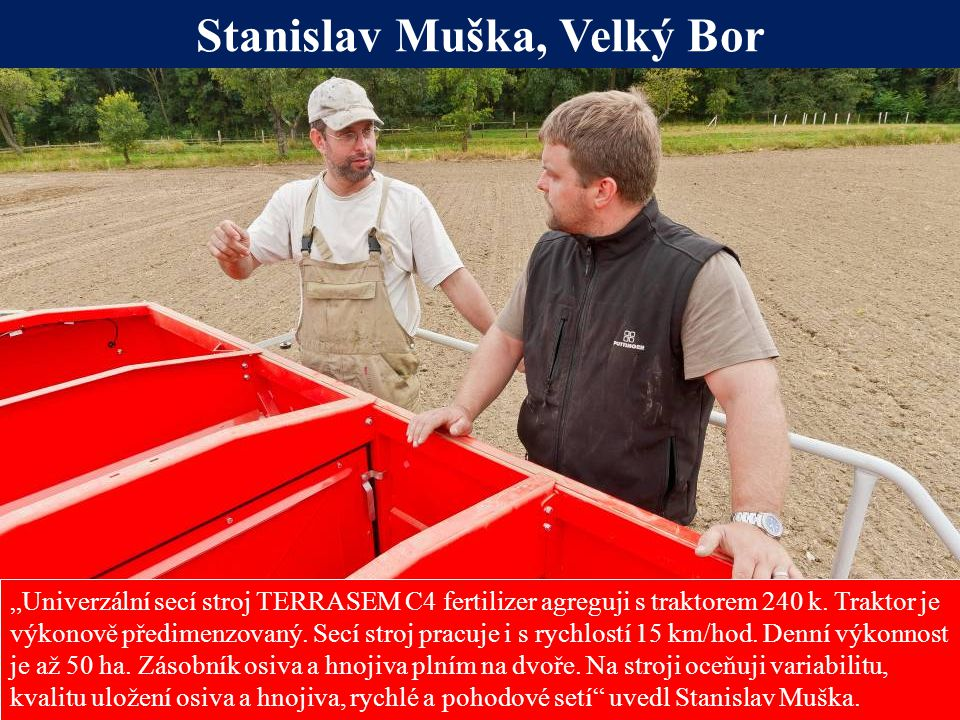 """Seite 20 Stanislav Muška, Velký Bor """"Univerzální secí stroj TERRASEM C4 fertilizer agreguji s traktorem 240 k. Traktor je výkonově předimenzovaný. Sec"""