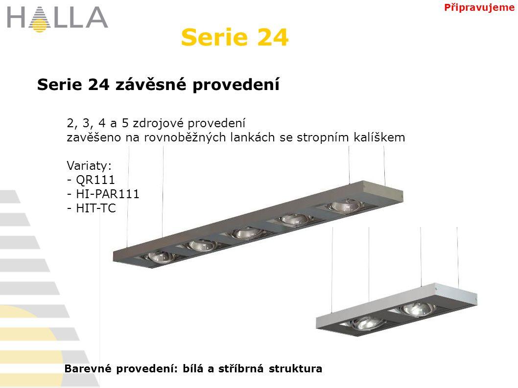 Serie 24 závěsné provedení Serie 24 Připravujeme 2, 3, 4 a 5 zdrojové provedení zavěšeno na rovnoběžných lankách se stropním kalíškem Variaty: - QR111 - HI-PAR111 - HIT-TC Barevné provedení: bílá a stříbrná struktura