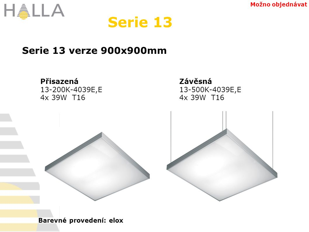 Přisazená 13-200K-4039E,E 4x 39W T16 Závěsná 13-500K-4039E,E 4x 39W T16 Serie 13 Možno objednávat Serie 13 verze 900x900mm Barevné provedení: elox