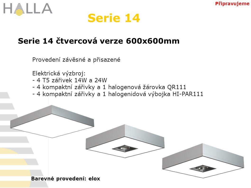 Serie 14 čtvercová verze 600x600mm Serie 14 Připravujeme Provedení závěsné a přisazené Elektrická výzbroj: - 4 T5 zářivek 14W a 24W - 4 kompaktní zářivky a 1 halogenová žárovka QR111 - 4 kompaktní zářivky a 1 halogenidová výbojka HI-PAR111 Barevné provedení: elox