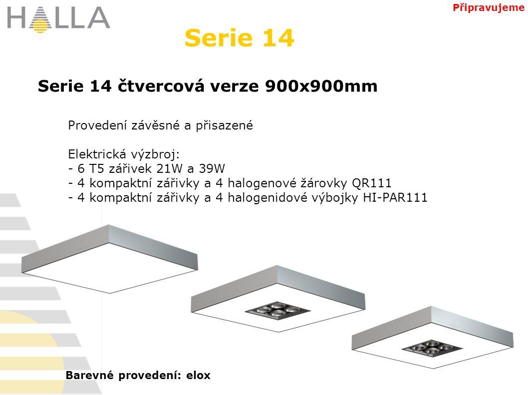 Serie 14 čtvercová verze 900x900mm Serie 14 Připravujeme Provedení závěsné a přisazené Elektrická výzbroj: - 6 T5 zářivek 21W a 39W - 4 kompaktní zářivky a 4 halogenové žárovky QR111 - 4 kompaktní zářivky a 4 halogenidové výbojky HI-PAR111 Barevné provedení: elox