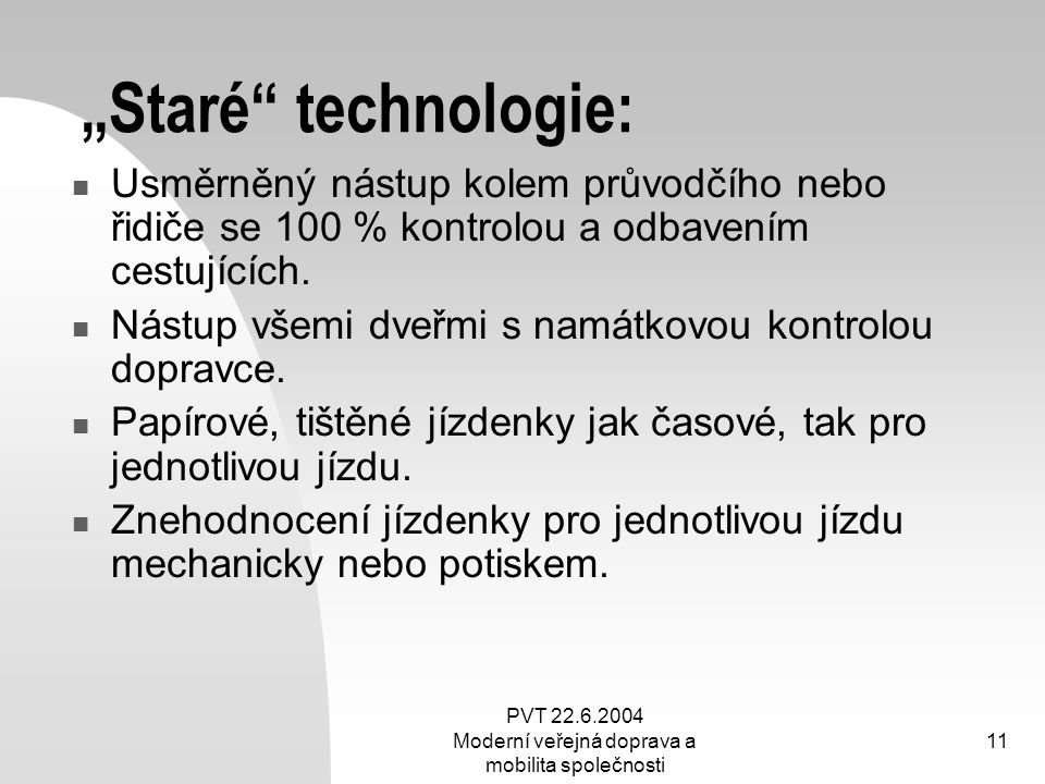 """PVT 22.6.2004 Moderní veřejná doprava a mobilita společnosti 11 """"Staré"""" technologie: Usměrněný nástup kolem průvodčího nebo řidiče se 100 % kontrolou"""