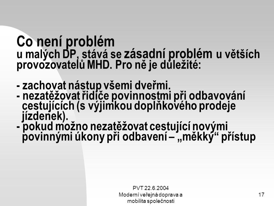 PVT 22.6.2004 Moderní veřejná doprava a mobilita společnosti 17 Co není problém u malých DP, stává se zásadní problém u větších provozovatelů MHD. Pro