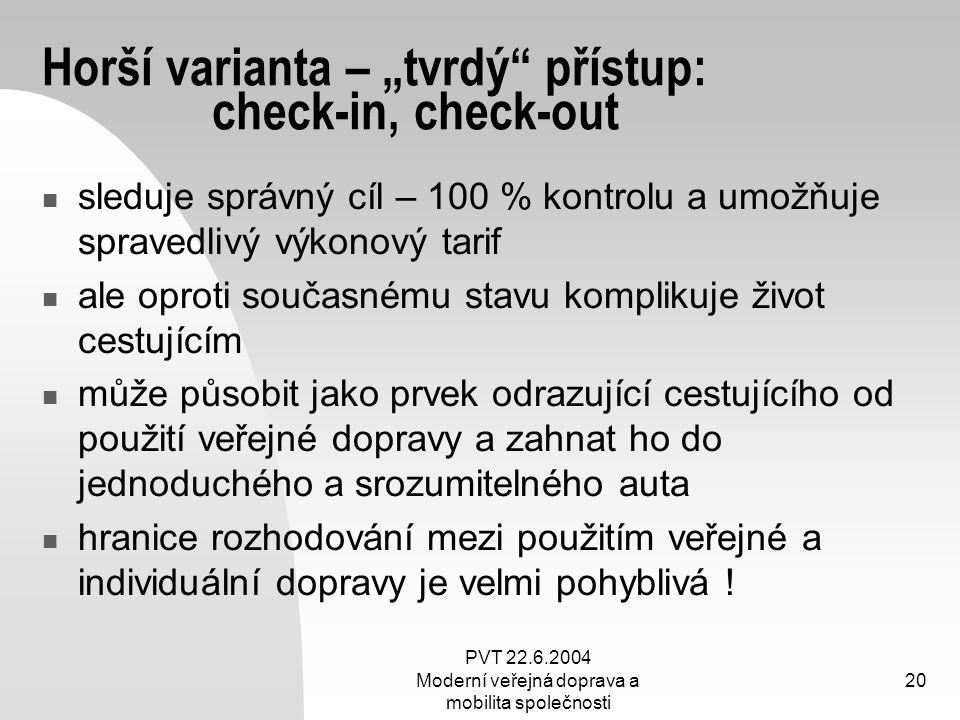 """PVT 22.6.2004 Moderní veřejná doprava a mobilita společnosti 20 Horší varianta – """"tvrdý"""" přístup: check-in, check-out sleduje správný cíl – 100 % kont"""