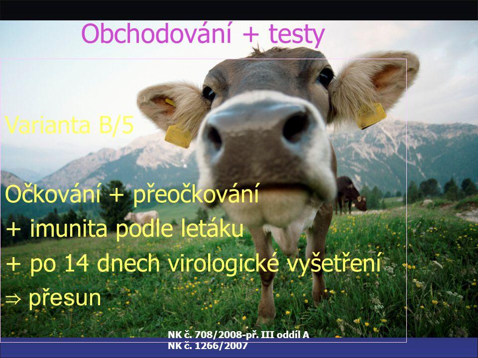 NK č. 708/2008-př. III oddíl A NK č. 1266/2007 Obchodování + testy Varianta 5/A – očkovaná zvířata Očkování + přeočkování + 60 dní chráněnost ⇒ přesun