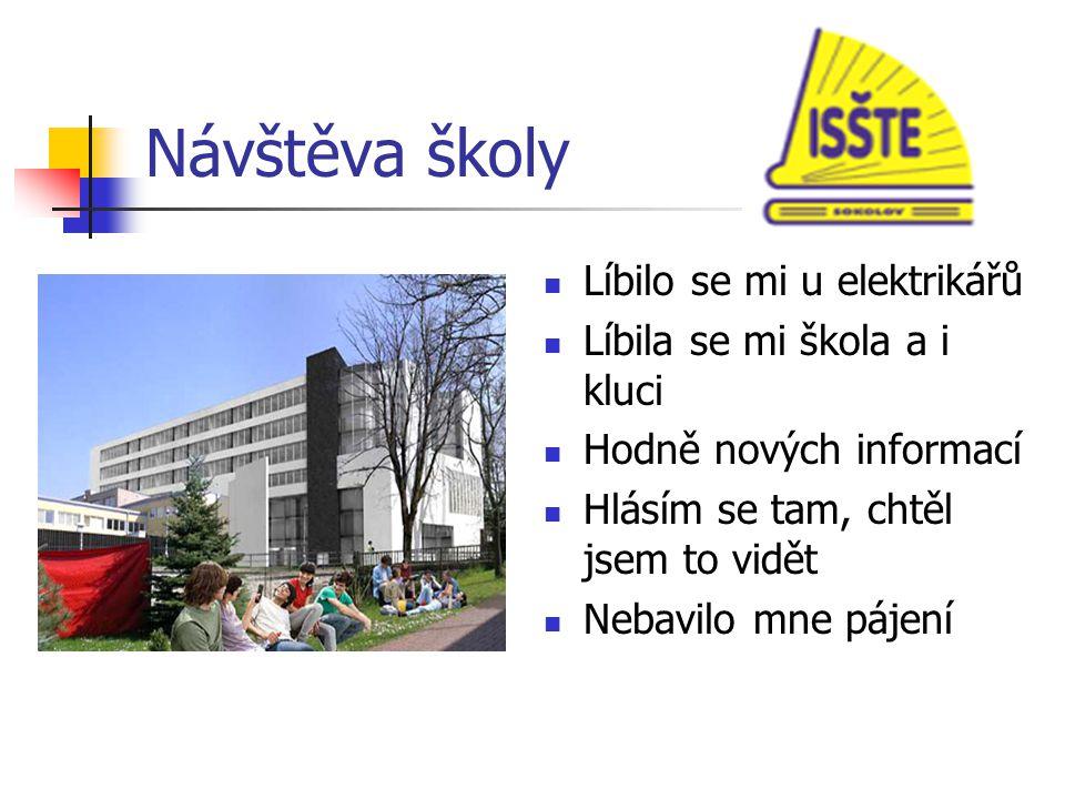 Návštěva školy Líbilo se mi u elektrikářů Líbila se mi škola a i kluci Hodně nových informací Hlásím se tam, chtěl jsem to vidět Nebavilo mne pájení