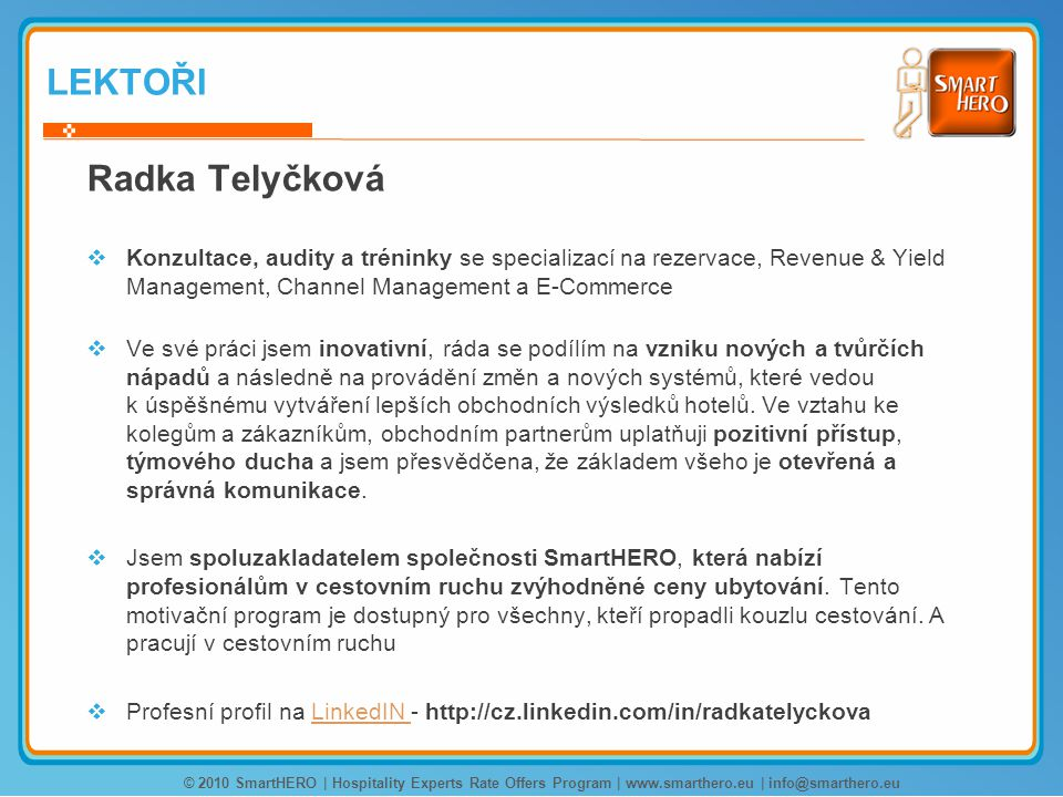 LEKTOŘI Radka Telyčková  Konzultace, audity a tréninky se specializací na rezervace, Revenue & Yield Management, Channel Management a E-Commerce  Ve