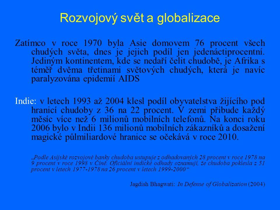 Rozvojový svět a globalizace Zatímco v roce 1970 byla Asie domovem 76 procent všech chudých světa, dnes je jejich podíl jen jedenáctiprocentní.