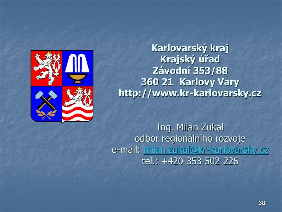 38 Karlovarský kraj Krajský úřad Závodní 353/88 360 21 Karlovy Vary http://www.kr-karlovarsky.cz Ing. Milan Zukal odbor regionálního rozvoje e-mail: m