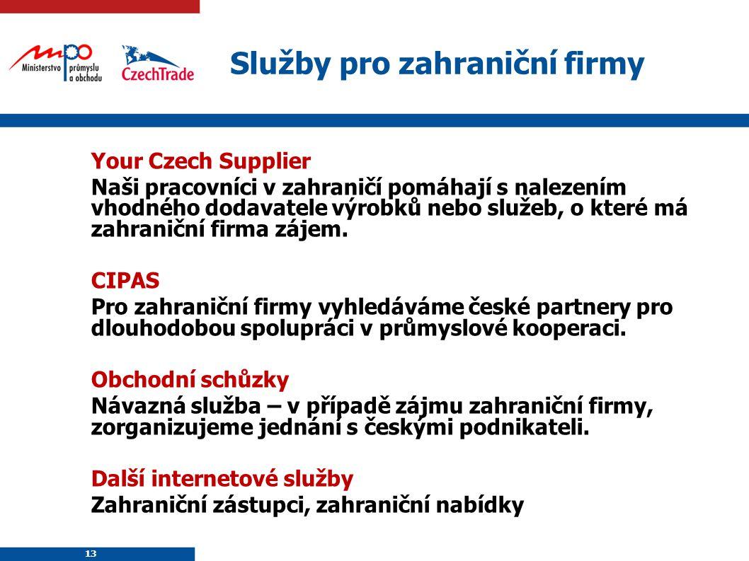 13 Služby pro zahraniční firmy Your Czech Supplier Naši pracovníci v zahraničí pomáhají s nalezením vhodného dodavatele výrobků nebo služeb, o které m