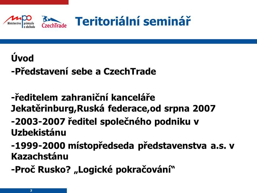 2 Teritoriální seminář Úvod -Představení sebe a CzechTrade -ředitelem zahraniční kanceláře Jekatěrinburg,Ruská federace,od srpna 2007 -2003-2007 ředit
