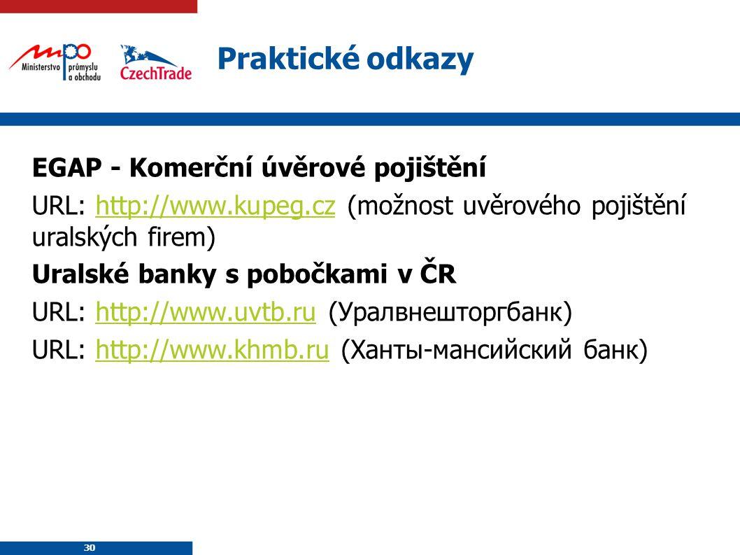 30 Praktické odkazy EGAP - Komerční úvěrové pojištění URL: http://www.kupeg.cz (možnost uvěrového pojištění uralských firem)http://www.kupeg.cz Uralsk