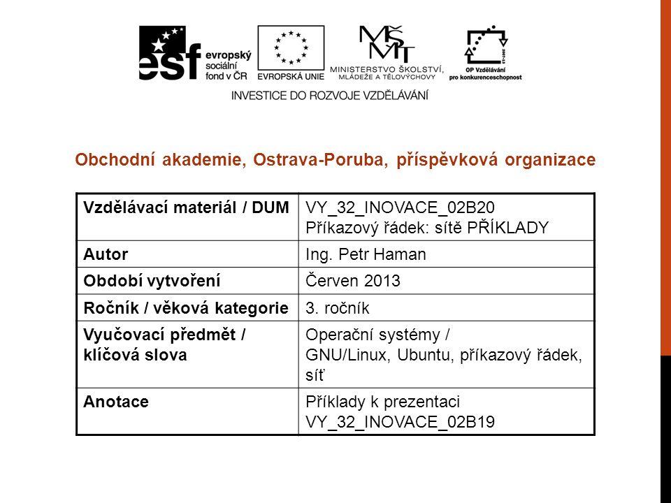 Vzdělávací materiál / DUMVY_32_INOVACE_02B20 Příkazový řádek: sítě PŘÍKLADY AutorIng.