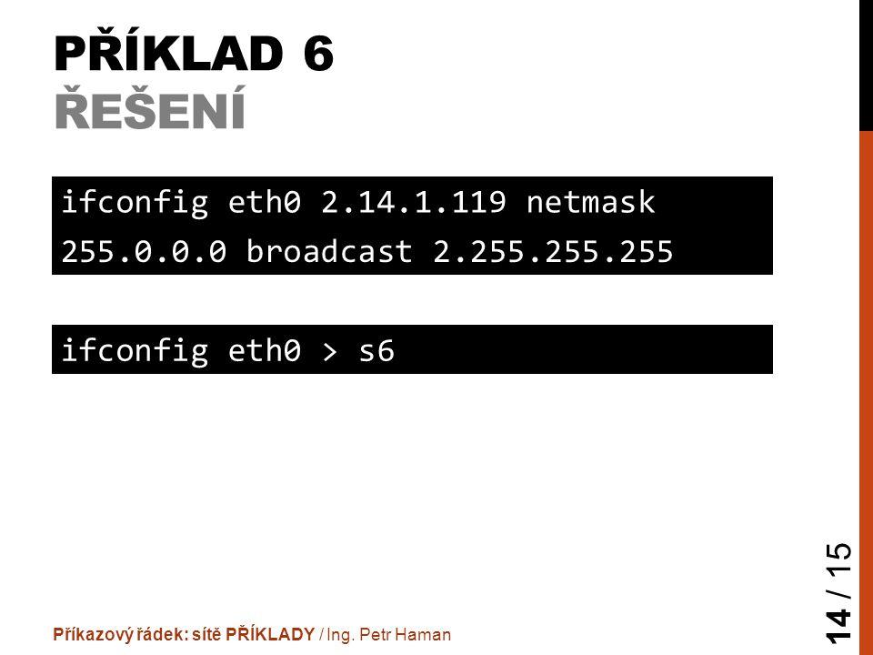 PŘÍKLAD 6 ŘEŠENÍ Příkazový řádek: sítě PŘÍKLADY / Ing.