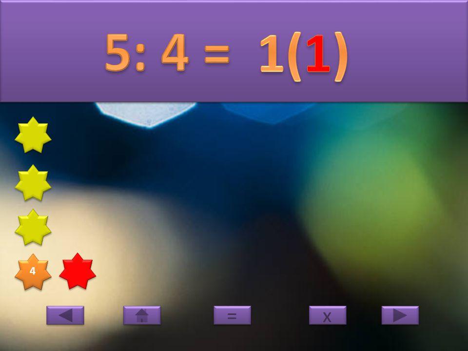 4 4 x x = =