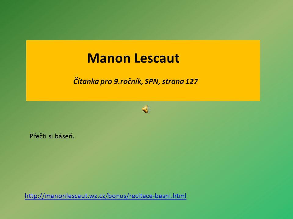 Manon Lescaut Čítanka pro 9.ročník, SPN, strana 127 Přečti si báseň.