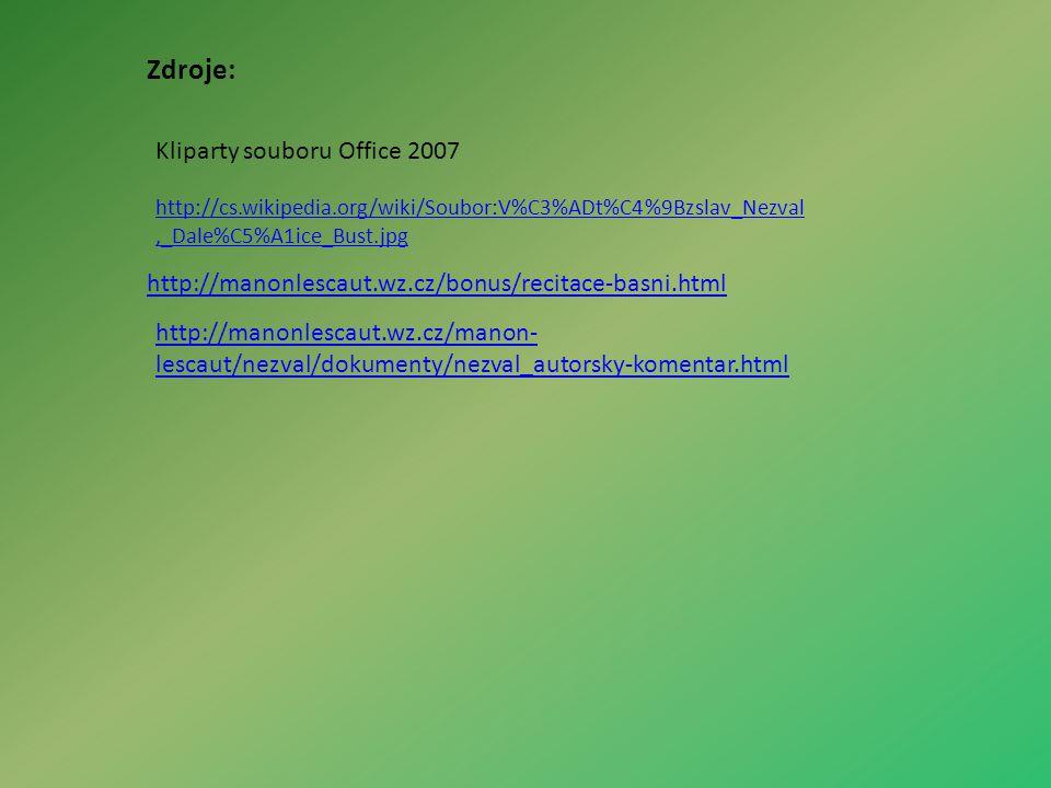 Zdroje: Kliparty souboru Office 2007 http://manonlescaut.wz.cz/bonus/recitace-basni.html http://cs.wikipedia.org/wiki/Soubor:V%C3%ADt%C4%9Bzslav_Nezval,_Dale%C5%A1ice_Bust.jpg http://manonlescaut.wz.cz/manon- lescaut/nezval/dokumenty/nezval_autorsky-komentar.html
