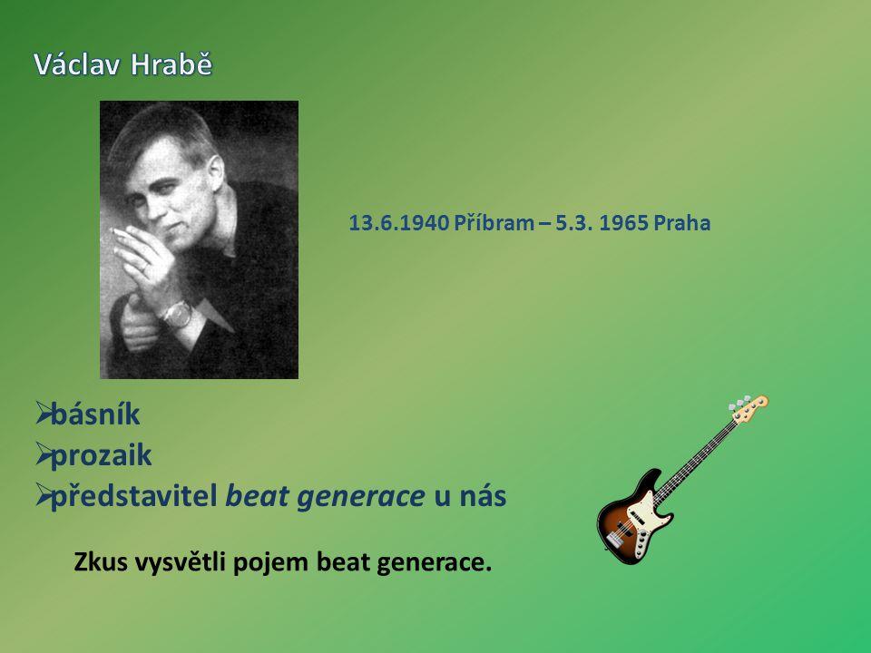 13.6.1940 Příbram – 5.3. 1965 Praha  básník  prozaik  představitel beat generace u nás Zkus vysvětli pojem beat generace.