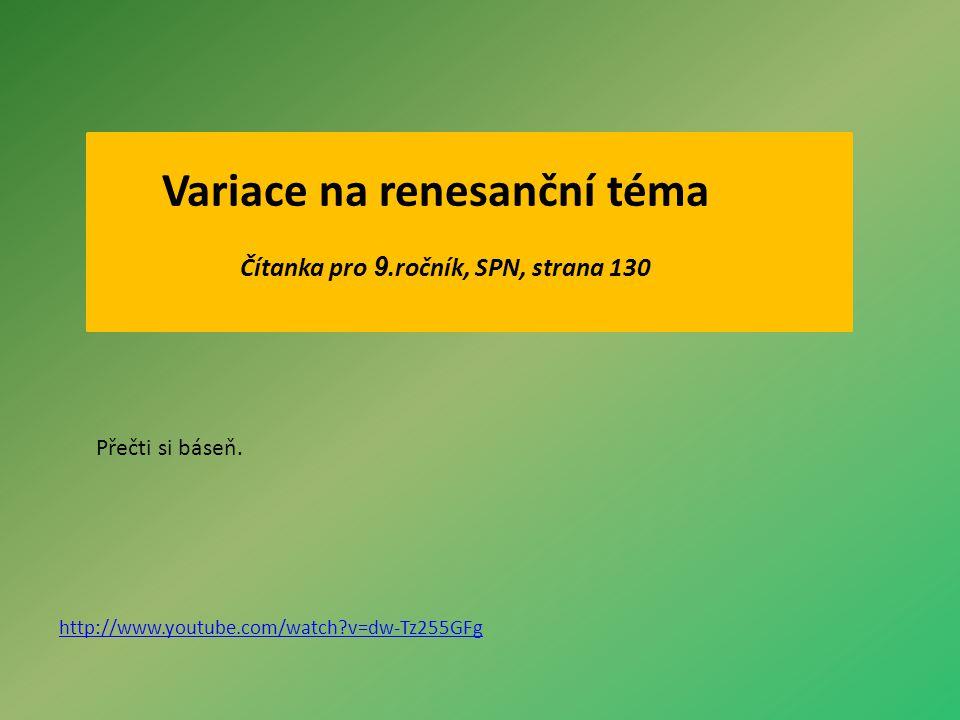 Variace na renesanční téma Čítanka pro 9.ročník, SPN, strana 130 http://www.youtube.com/watch?v=dw-Tz255GFg Přečti si báseň.