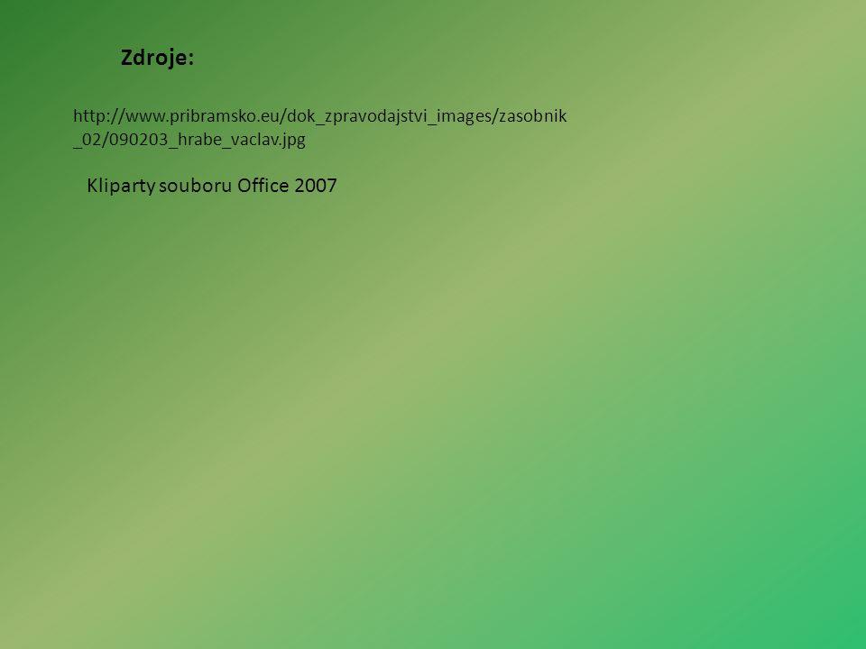 http://www.pribramsko.eu/dok_zpravodajstvi_images/zasobnik _02/090203_hrabe_vaclav.jpg Zdroje: Kliparty souboru Office 2007