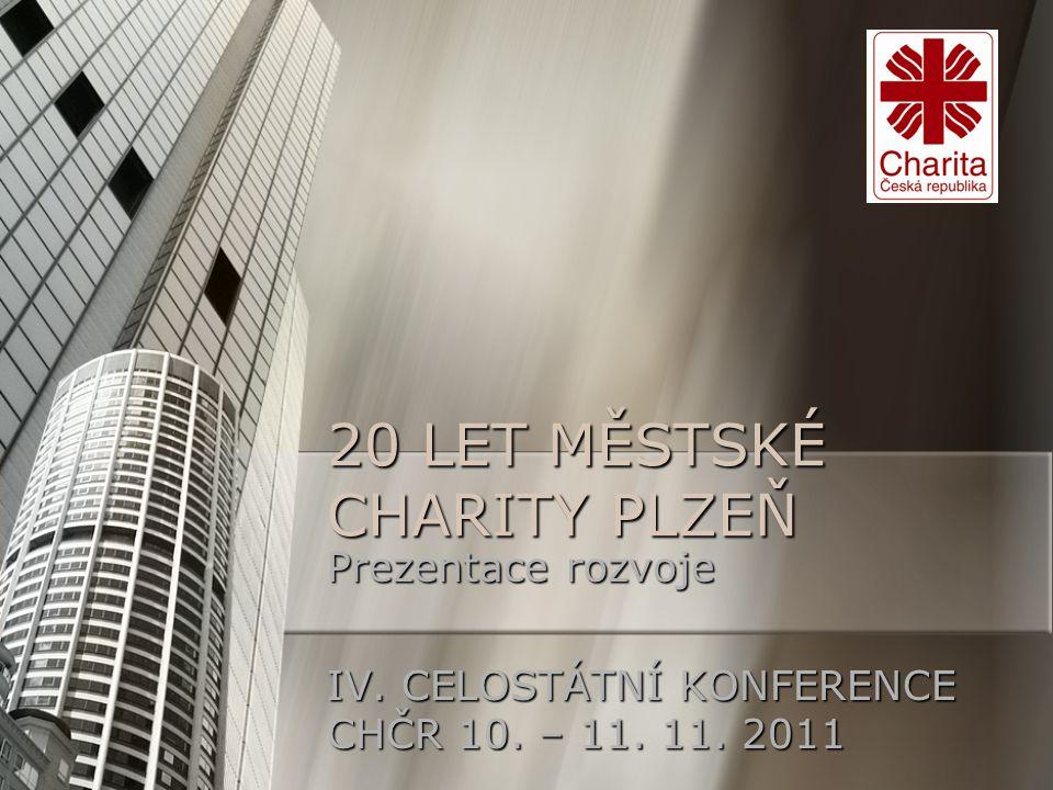 20 LET MĚSTSKÉ CHARITY PLZEŇ Prezentace rozvoje IV. CELOSTÁTNÍ KONFERENCE CHČR 10. – 11. 11. 2011