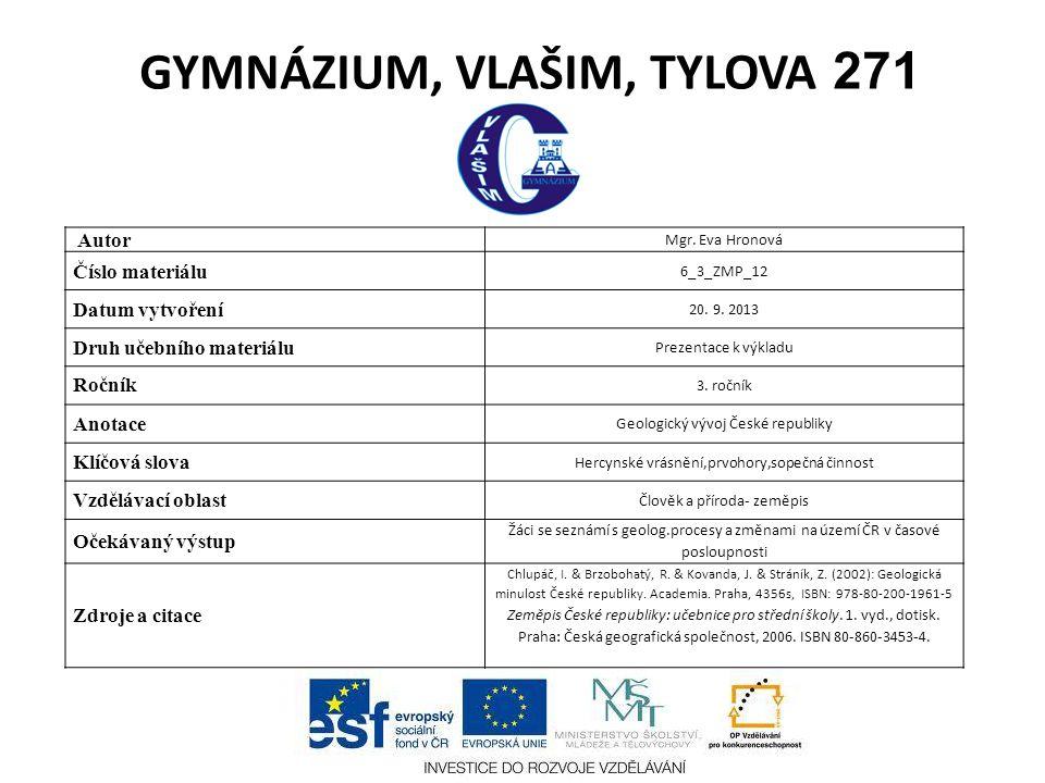 GYMNÁZIUM, VLAŠIM, TYLOVA 271 Autor Mgr. Eva Hronová Číslo materiálu 6_3_ZMP_12 Datum vytvoření 20. 9. 2013 Druh učebního materiálu Prezentace k výkla