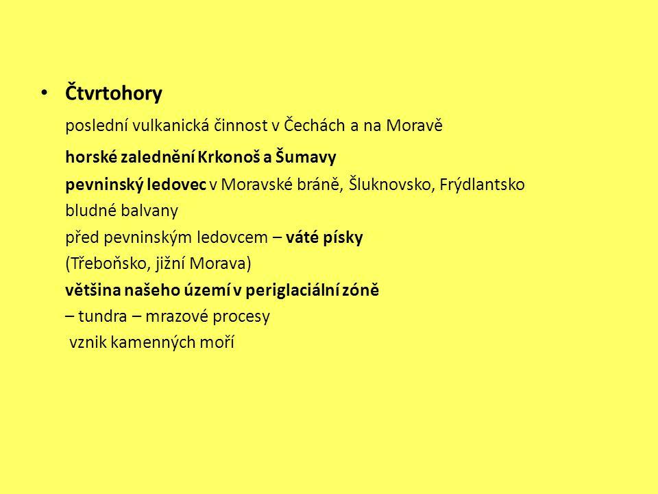Čtvrtohory poslední vulkanická činnost v Čechách a na Moravě horské zalednění Krkonoš a Šumavy pevninský ledovec v Moravské bráně, Šluknovsko, Frýdlan