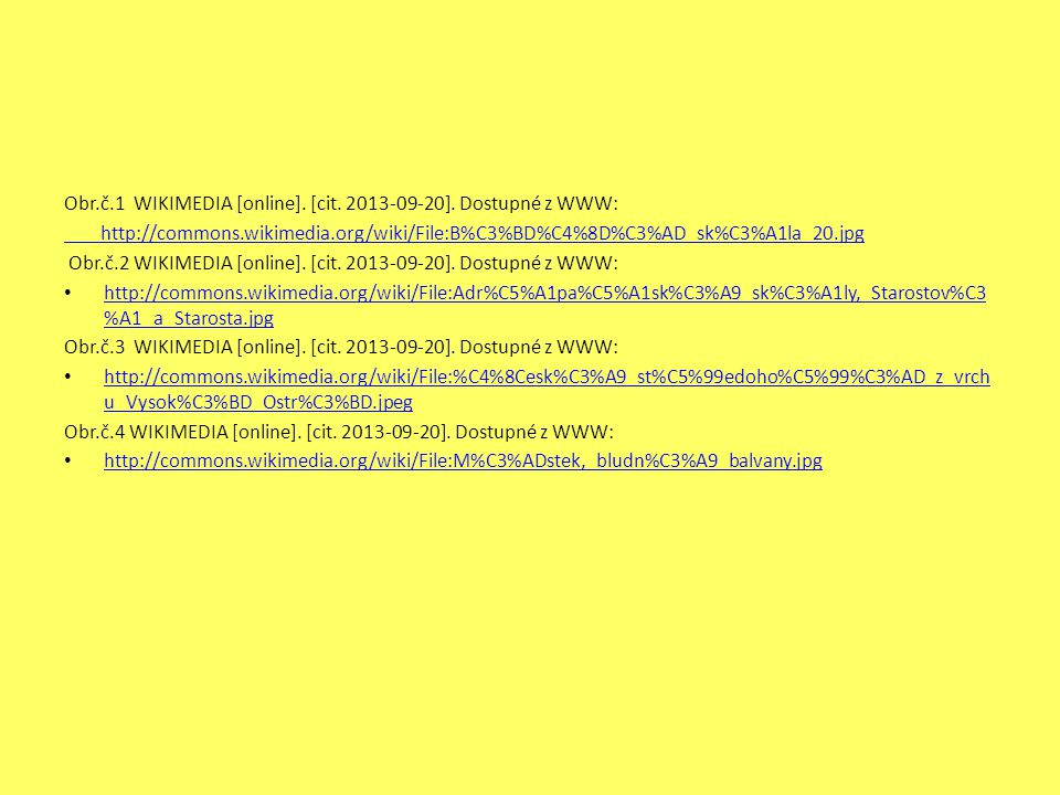 Obr.č.1 WIKIMEDIA [online]. [cit. 2013-09-20]. Dostupné z WWW: http://commons.wikimedia.org/wiki/File:B%C3%BD%C4%8D%C3%AD_sk%C3%A1la_20.jpg Obr.č.2 WI