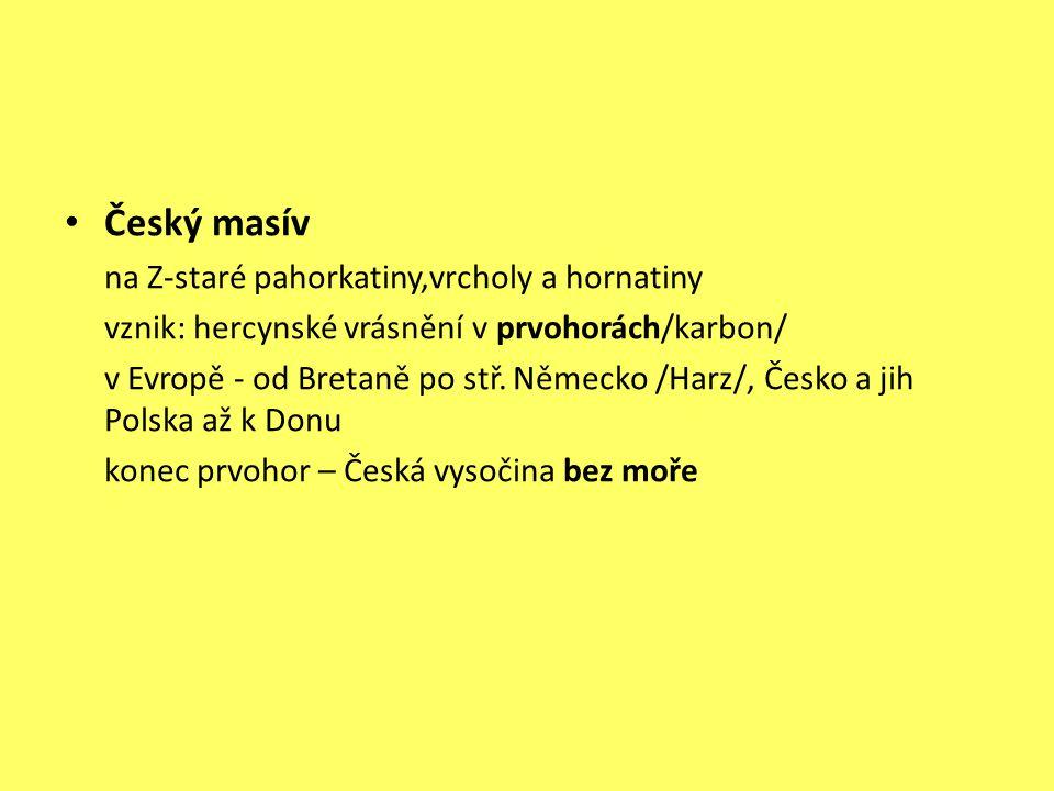 Český masív na Z-staré pahorkatiny,vrcholy a hornatiny vznik: hercynské vrásnění v prvohorách/karbon/ v Evropě - od Bretaně po stř.