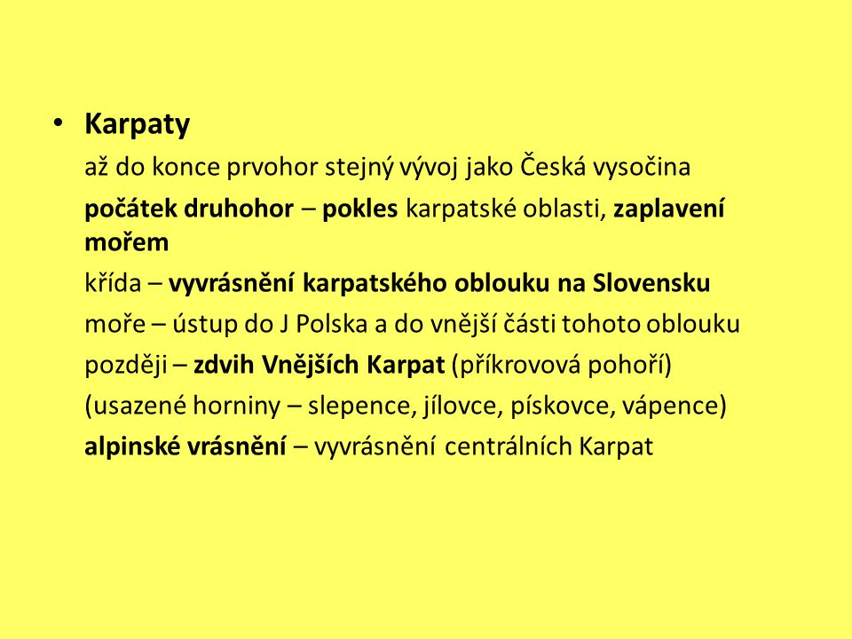 Karpaty až do konce prvohor stejný vývoj jako Česká vysočina počátek druhohor – pokles karpatské oblasti, zaplavení mořem křída – vyvrásnění karpatské