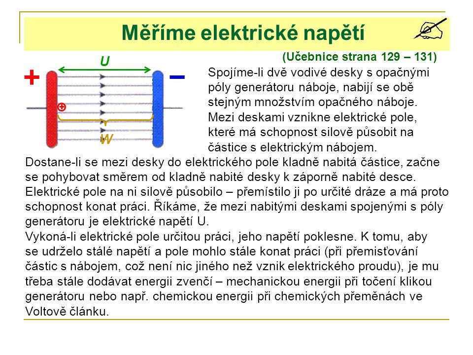 Přemisťuje-li se částice s elektrickým nábojem Q ve stejnorodém elektrickém poli, vykoná síla elektrického pole při přemisťování náboje určitou práci W.