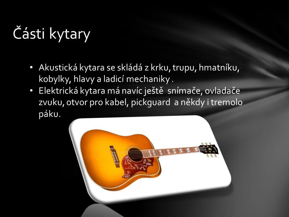 Části kytary Akustická kytara se skládá z krku, trupu, hmatníku, kobylky, hlavy a ladicí mechaniky. Elektrická kytara má navíc ještě snímače, ovladače