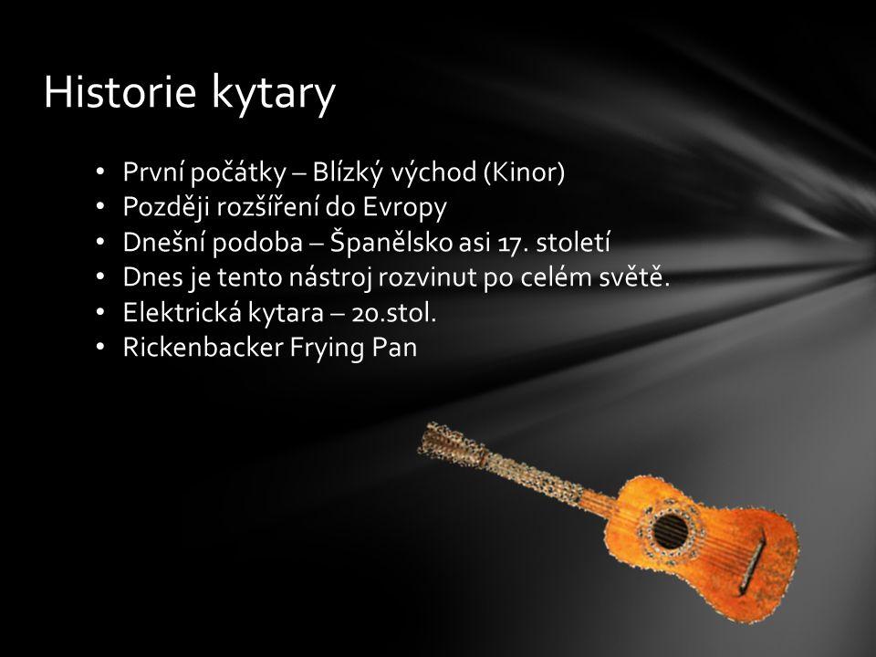Historie kytary První počátky – Blízký východ (Kinor) Později rozšíření do Evropy Dnešní podoba – Španělsko asi 17. století Dnes je tento nástroj rozv