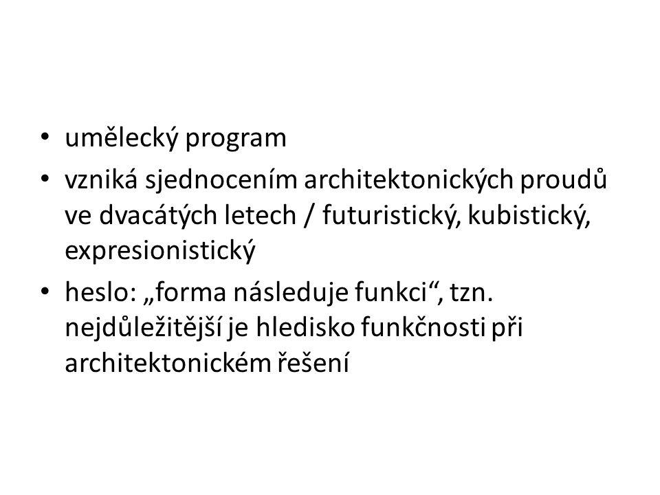 """umělecký program vzniká sjednocením architektonických proudů ve dvacátých letech / futuristický, kubistický, expresionistický heslo: """"forma následuje"""