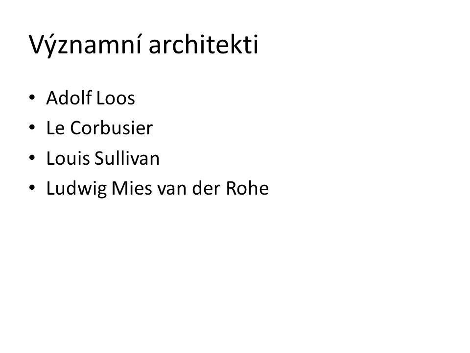 Významní architekti Adolf Loos Le Corbusier Louis Sullivan Ludwig Mies van der Rohe