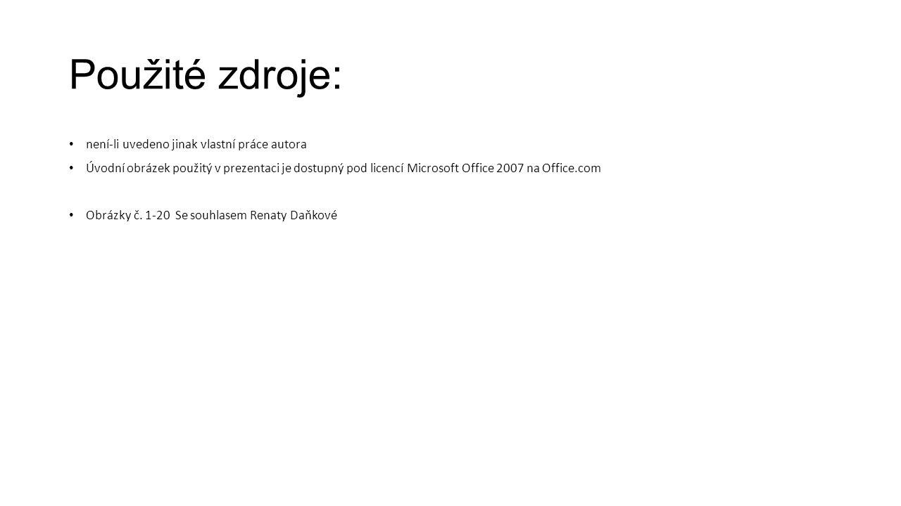 Použité zdroje: není-li uvedeno jinak vlastní práce autora Úvodní obrázek použitý v prezentaci je dostupný pod licencí Microsoft Office 2007 na Office