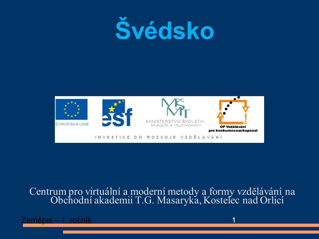 Centrum pro virtuální a moderní metody a formy vzdělávání na Obchodní akademii T.G. Masaryka, Kostelec nad Orlicí Zeměpis – 1. ročník 1 Švédsko