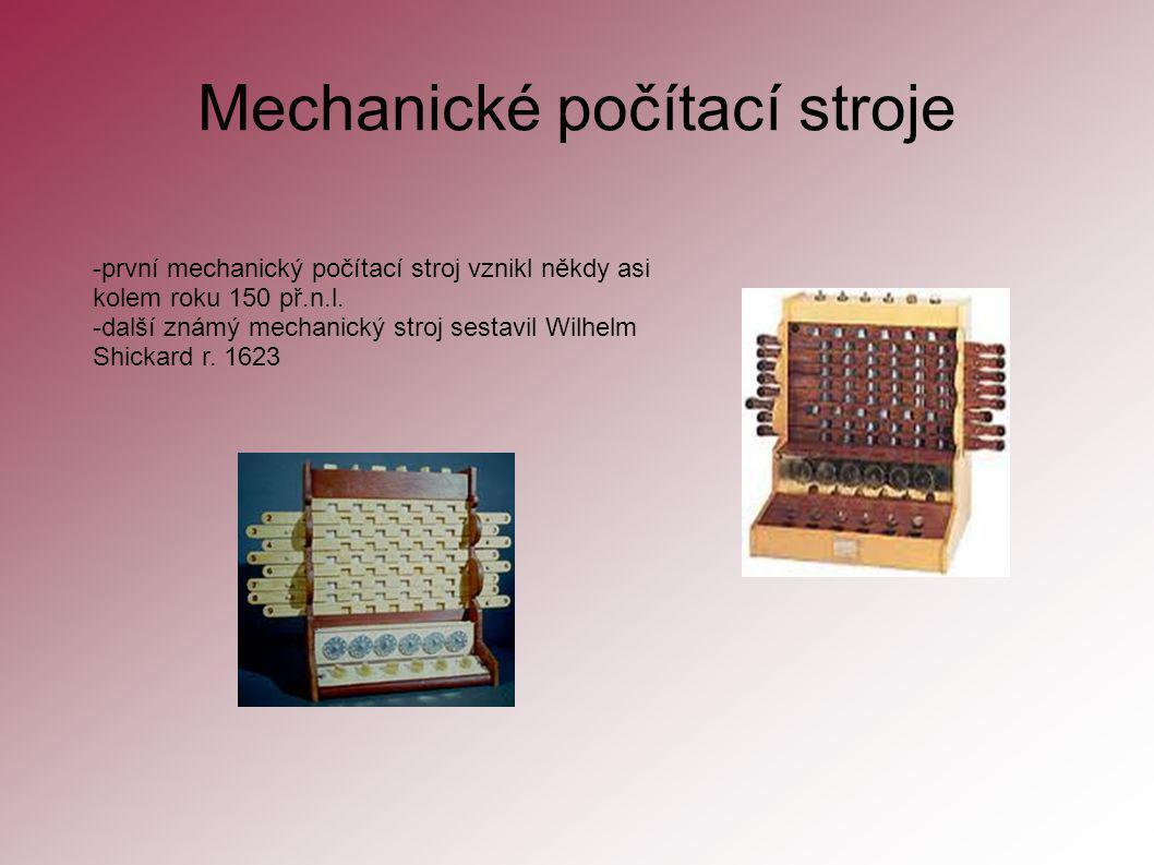 Mechanické počítací stroje -první mechanický počítací stroj vznikl někdy asi kolem roku 150 př.n.l. -další známý mechanický stroj sestavil Wilhelm Shi