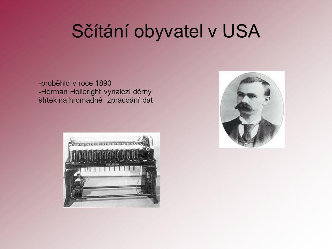 Sčítání obyvatel v USA -proběhlo v roce 1890 -Herman Holleright vynalezl děrný štítek na hromadné zpracoání dat