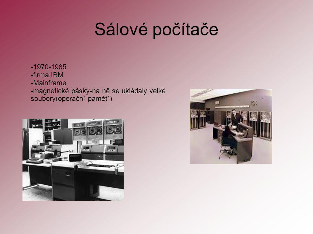 Sálové počítače -1970-1985 -firma IBM -Mainframe -magnetické pásky-na ně se ukládaly velké soubory(operační pamět´)