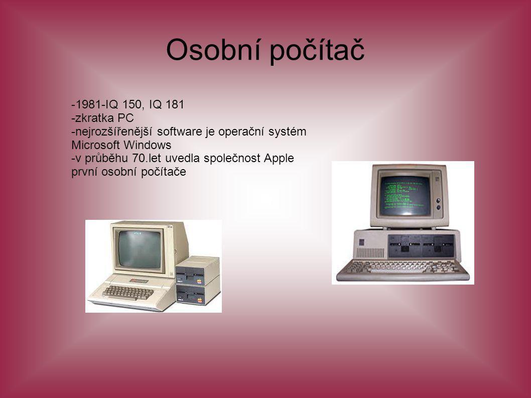 Osobní počítač -1981-IQ 150, IQ 181 -zkratka PC -nejrozšířenější software je operační systém Microsoft Windows -v průběhu 70.let uvedla společnost App