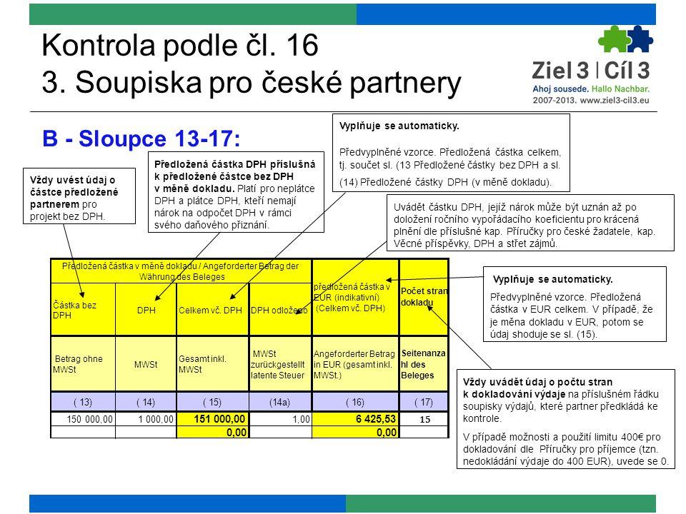 Kontrola podle čl. 16 3. Soupiska pro české partnery B - Sloupce 13-17: Vždy uvést údaj o částce předložené partnerem pro projekt bez DPH. Předložená
