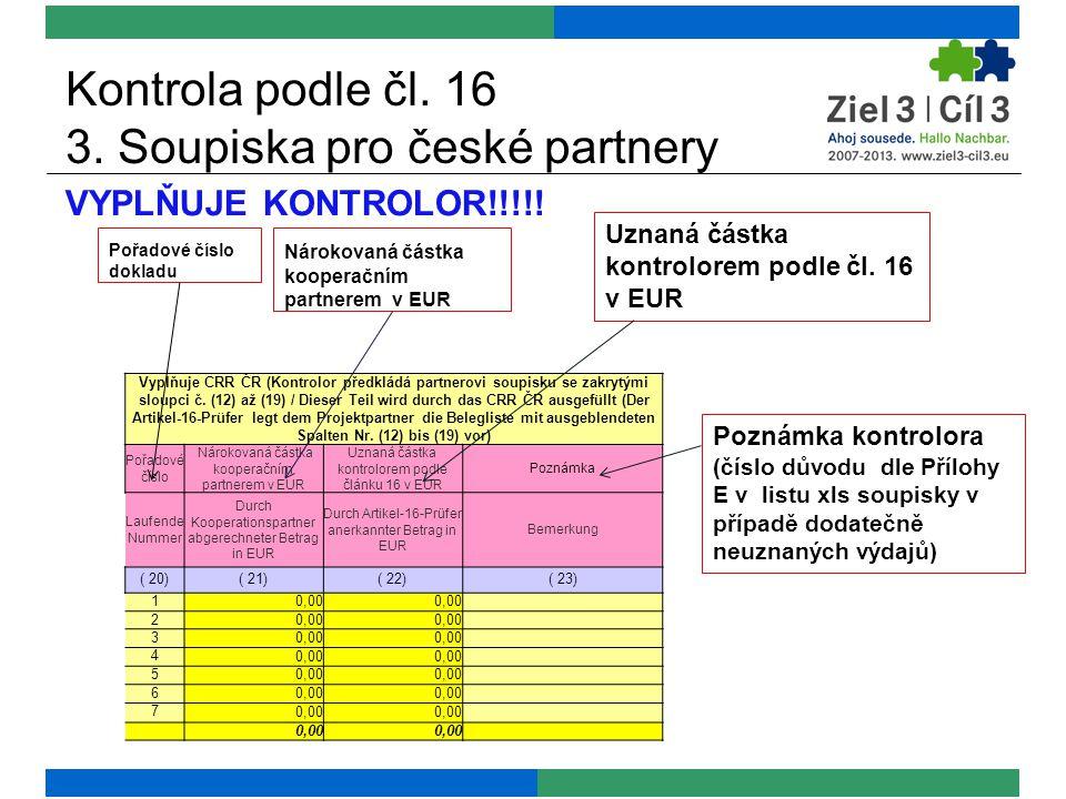 Kontrola podle čl. 16 3. Soupiska pro české partnery VYPLŇUJE KONTROLOR!!!!! Pořadové číslo dokladu Nárokovaná částka kooperačním partnerem v EUR Uzna