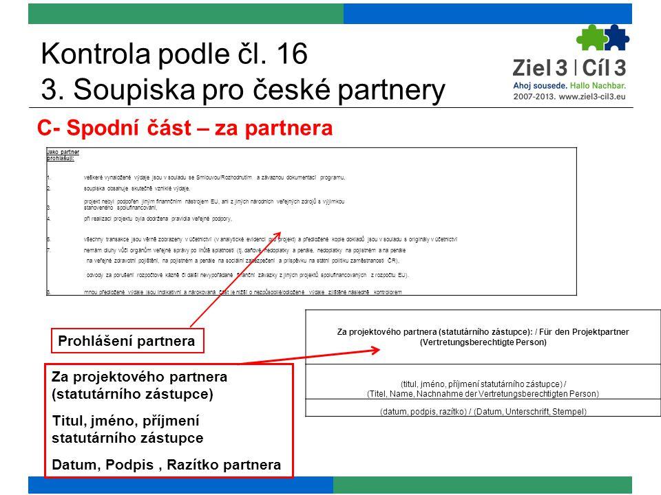 Kontrola podle čl. 16 3. Soupiska pro české partnery C- Spodní část – za partnera Za projektového partnera (statutárního zástupce) Titul, jméno, příjm